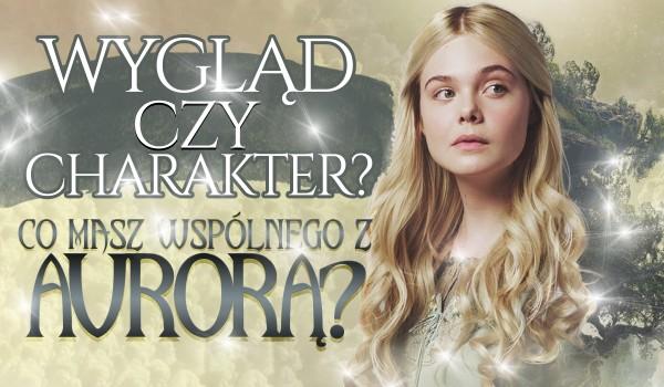 Wygląd, czy charakter? Co masz wspólnego z Aurorą?