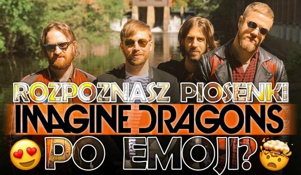 Rozpoznasz piosenki Imagine Dragons po emoji?