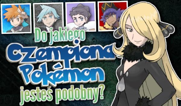 Do jakiego Czempiona Pokémon jesteś podobny?