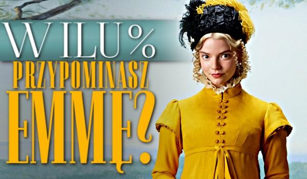 W ilu procentach przypominasz Emmę?