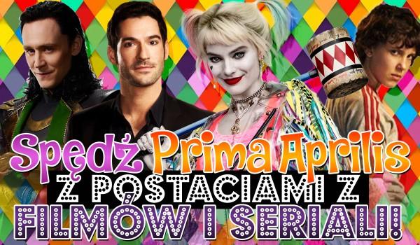Spędź Prima Aprilis z filmowymi i serialowymi bohaterami!