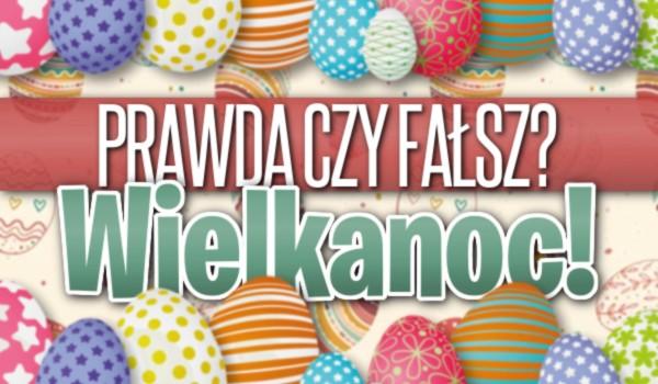 Prawda czy fałsz? – Wielkanoc!