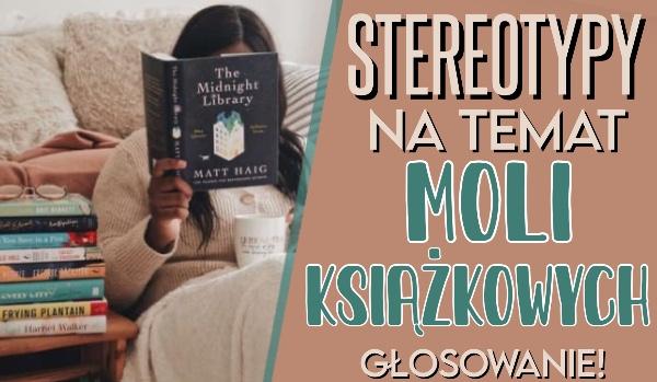 Stereotypy na temat moli książkowych – zgadzasz się z nimi?