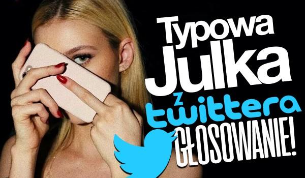 Typowa Julka z Twittera! – Głosowanie!
