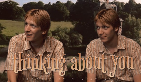 Thinking About You • Fred & George Weasley