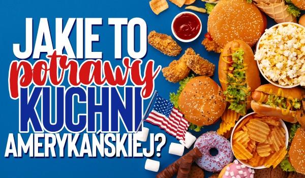 Jakie to potrawy kuchni Stanów Zjednoczonych?