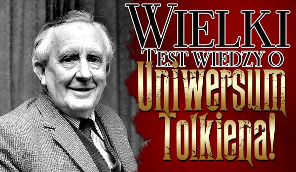 Wielki test z wiedzy o uniwersum Tolkiena!