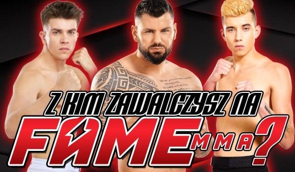 Z kim zawalczysz na Fame MMA? (dla chłopaków)