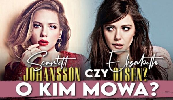 Scarlett Johansson czy Elizabeth Olsen? – O kim mowa?