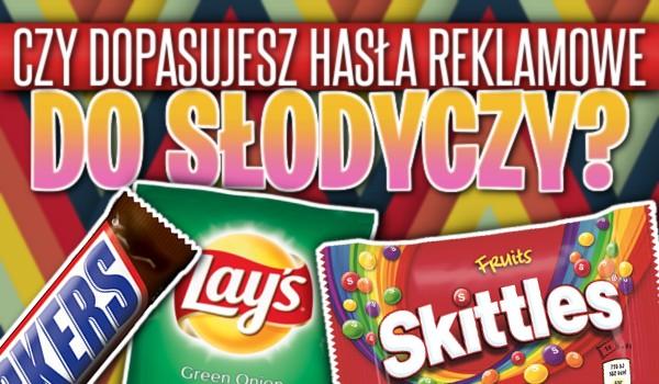 Czy dopasujesz hasła reklamowe do słodyczy?