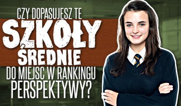 Czy dopasujesz te szkoły średnie do miejsc w rankingu perspektywy?