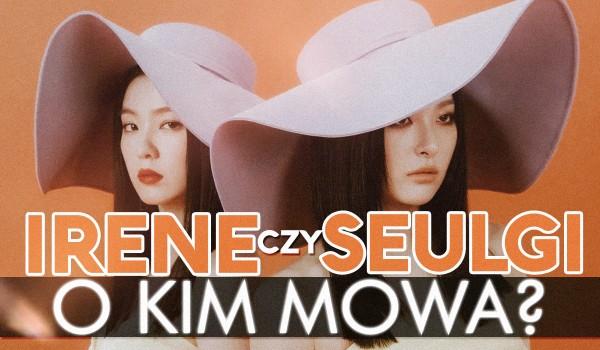 Irene czy Seulgi? – O kim mowa?