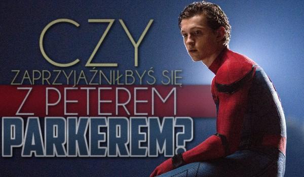Czy zaprzyjaźniłbyś się z Peterem Parkerem?