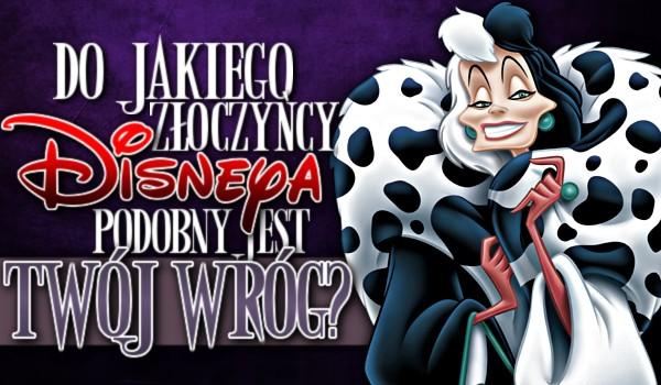 Do jakiego złoczyńcy Disneya podobny jest Twój wróg?