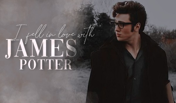 I fell in love with James Potter