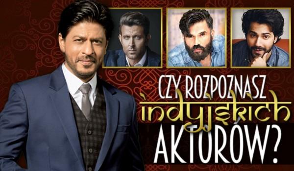 Czy rozpoznasz tych indyjskich aktorów?