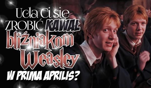 Czy uda Ci się zrobić kawał bliźniakom Weasley w Prima Aprilis?