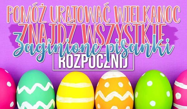 Pomóż uratować Wielkanoc! – Znajdź wszystkie zaginione pisanki