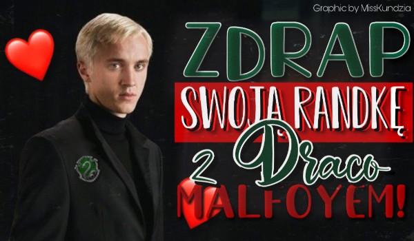 Zdrap swoją randkę z Draco Malfoyem!
