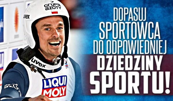 Dopasuj sportowca do odpowiedniej dziedziny sportu!