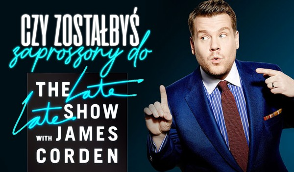 Czy James Corden zaprosi Cię do The late late show?
