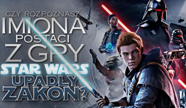 """Czy rozpoznasz imiona postaci z gry """"Star Wars Jedi: Upadły zakon""""?"""