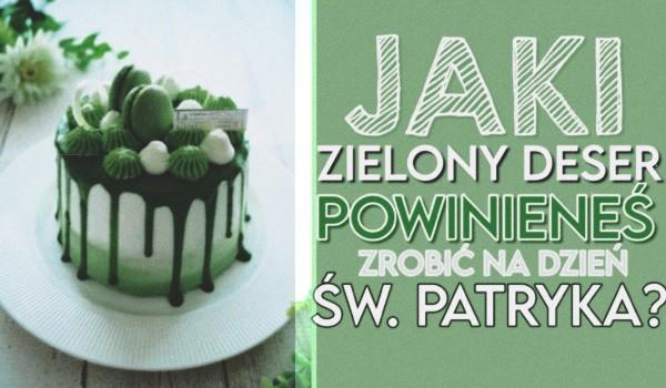 Jaki zielony deser powinieneś zrobić sobie na Dzień św. Patryka?