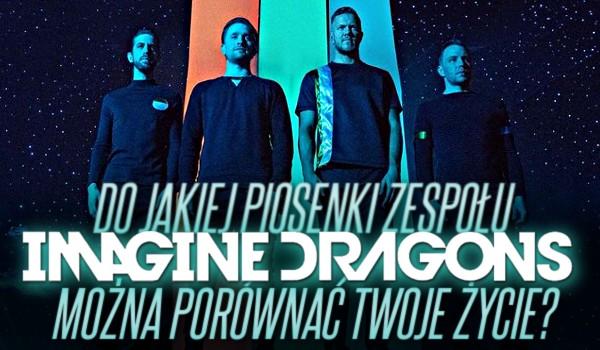 """Osobowość – Do jakiej piosenki zespołu ,,Imagine Dragons"""" można porównać Twoje życie?"""
