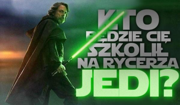Kto będzie Cię szkolił na rycerza Jedi?