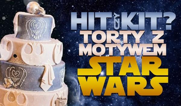 Hit czy kit? – Torty z motywem Star Wars!