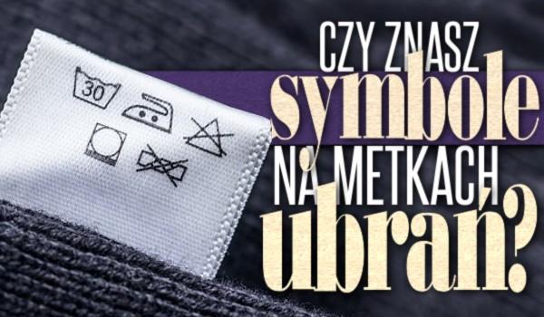 Czy znasz symbole na metkach ubrań?