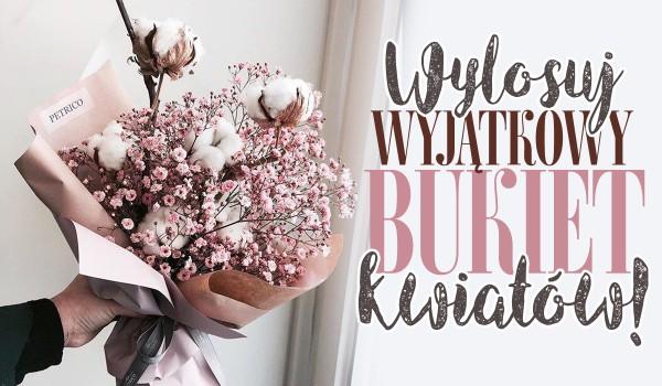 Wylosuj niezwykły bukiet kwiatów!