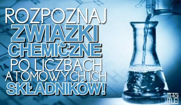 Rozpoznaj związki chemiczne po liczbach atomowych ich składników!