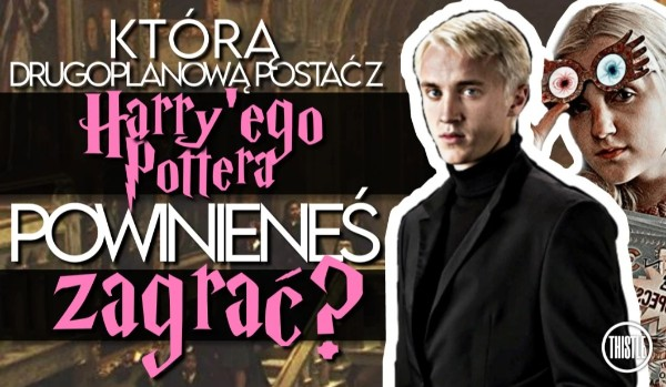 Którą drugoplanową postać z Harry'ego Pottera powinieneś zagrać?