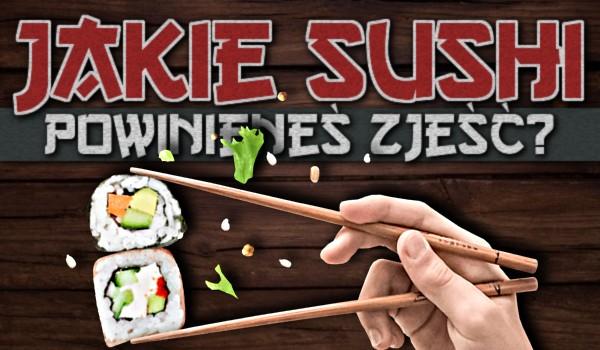 Jakie sushi powinieneś zjeść?