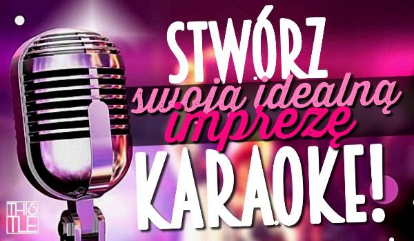 Stwórz swoją idealną imprezę karaoke!