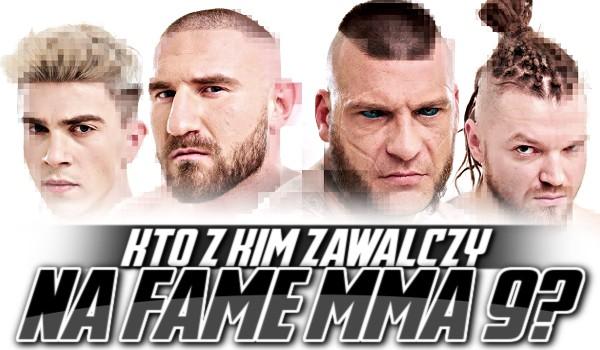 Fame MMA 9: Kto z kim walczy?