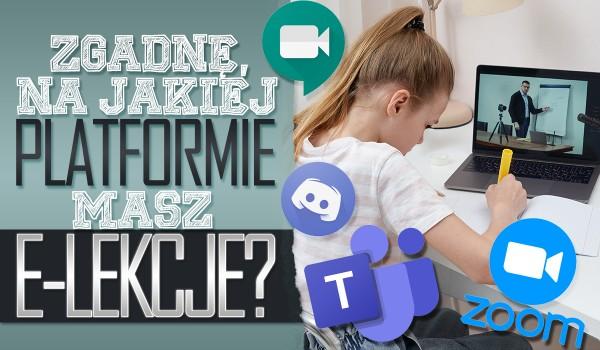 Zgadnę na jakiej platformie masz e-lekcje!