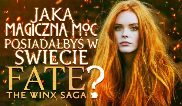 Jaką magiczną moc posiadałbyś w świecie Fate: The Winx Saga?
