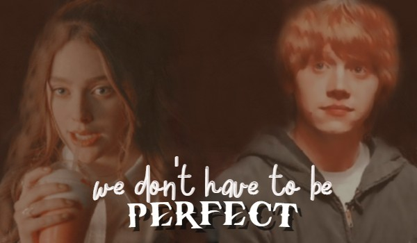 We don't have to be perfect |One Shot|