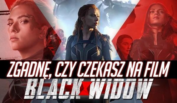 """Spróbuję zgadnąć, czy czekasz na film """"Czarna Wdowa""""!"""