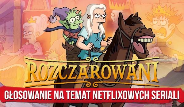 Głosowanie na temat netflixowych seriali – Rozczarowani!
