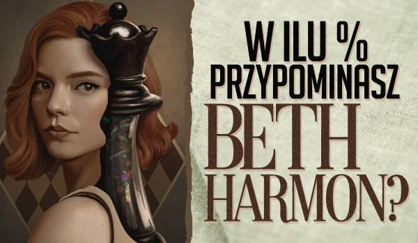 W ilu % przypominasz Beth Harmon?
