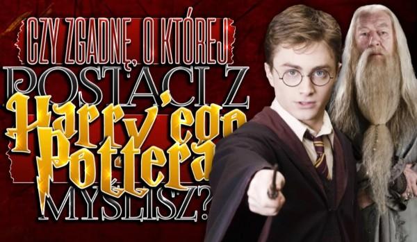 """Czy zgadnę, o której postaci z """"Harrego Pottera"""" myślisz?"""