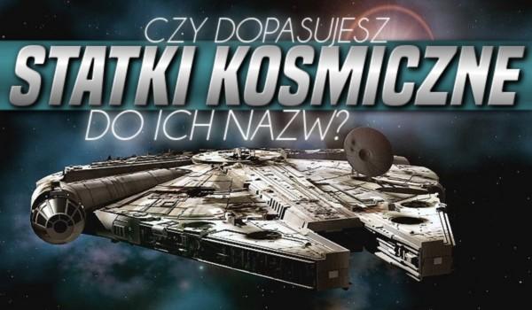 Dopasujesz statki kosmiczne do ich nazw?