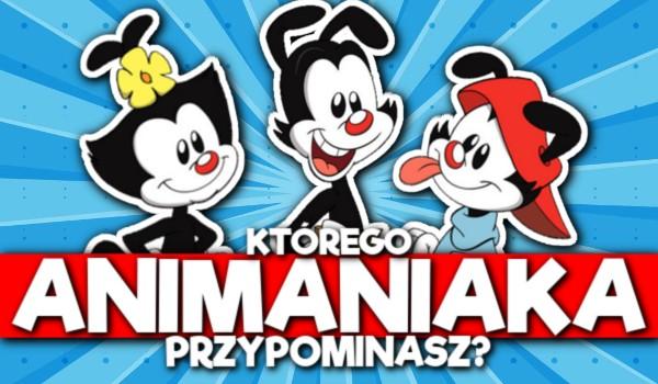 Którego Animaniaka przypominasz?
