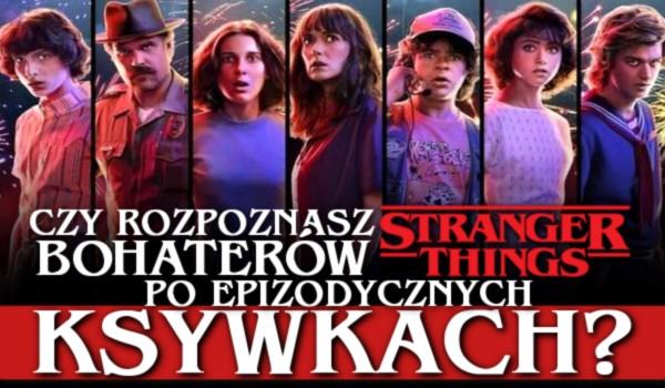 """Czy rozpoznasz bohaterów ze """"Stranger Things"""" po epizodycznych ksykwach?"""
