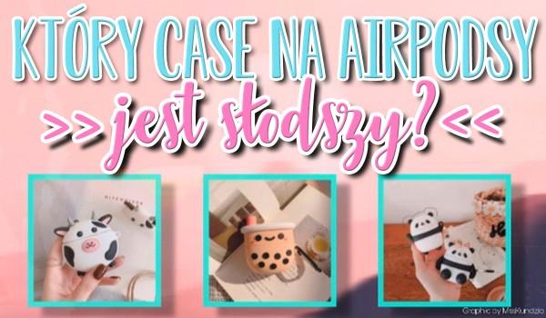 Który case na AirPodsy jest słodszy?