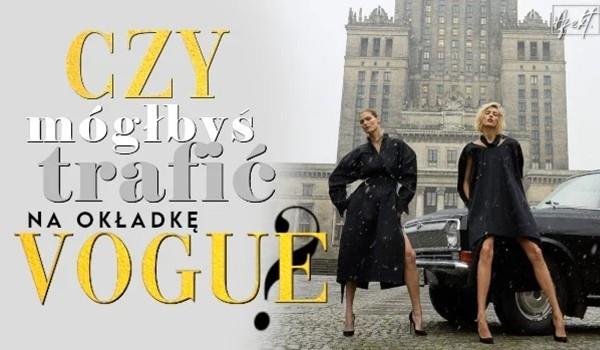 Czy mógłbyś trafić na okładkę Vogue?