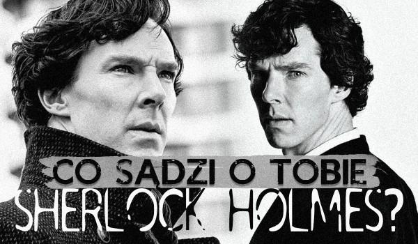 Co sądzi o Tobie Sherlock Holmes?